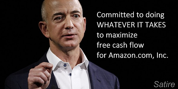Jeff Bezos, CEO of Amazon.com, Inc.: Committed to doing WHATEVER IT TAKES to maximize free cash flow for Amazon.com, Inc. (satire)
